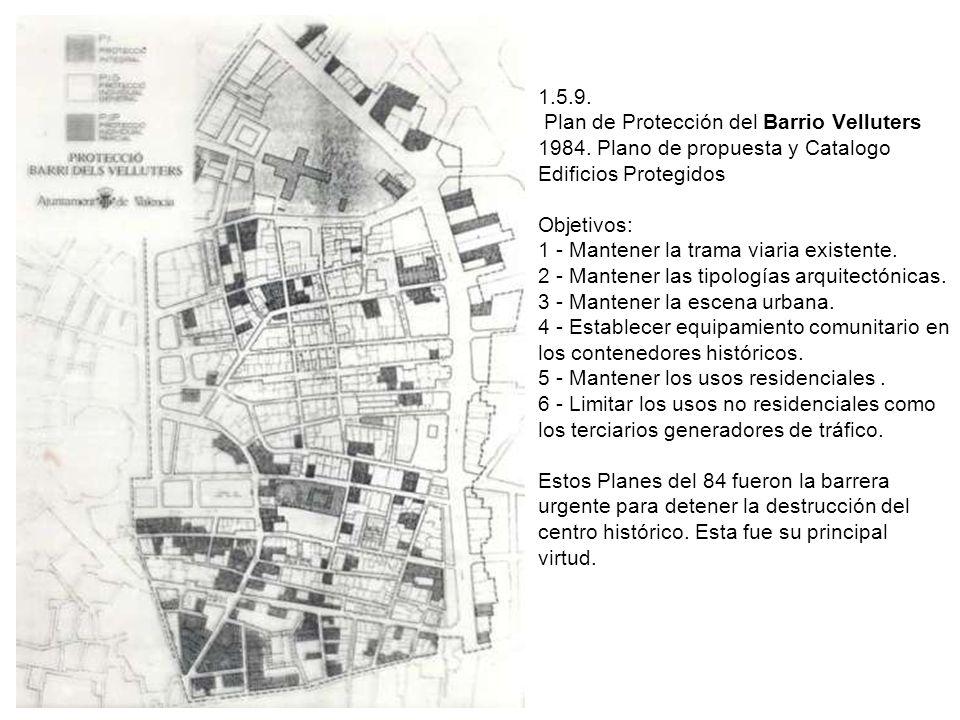 1.5.9. Plan de Protección del Barrio Velluters 1984. Plano de propuesta y Catalogo Edificios Protegidos Objetivos: 1 - Mantener la trama viaria existe