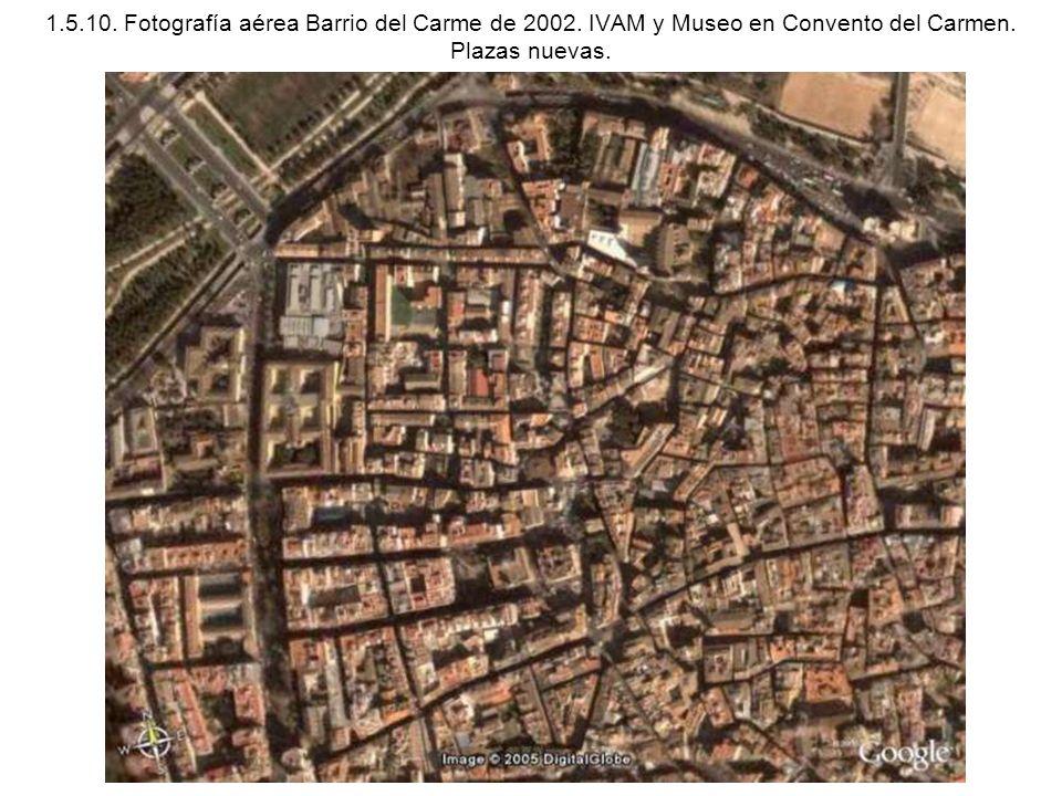 1.5.10. Fotografía aérea Barrio del Carme de 2002. IVAM y Museo en Convento del Carmen. Plazas nuevas.