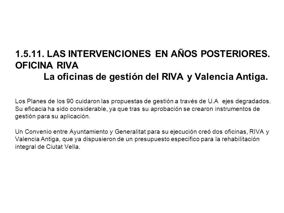 1.5.11. LAS INTERVENCIONES EN AÑOS POSTERIORES. OFICINA RIVA La oficinas de gestión del RIVA y Valencia Antiga. Los Planes de los 90 cuidaron las prop