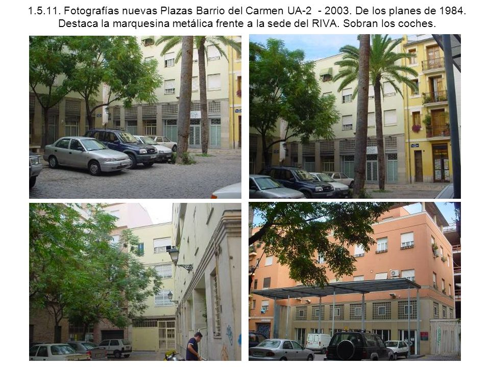 1.5.11. Fotografías nuevas Plazas Barrio del Carmen UA-2 - 2003. De los planes de 1984. Destaca la marquesina metálica frente a la sede del RIVA. Sobr