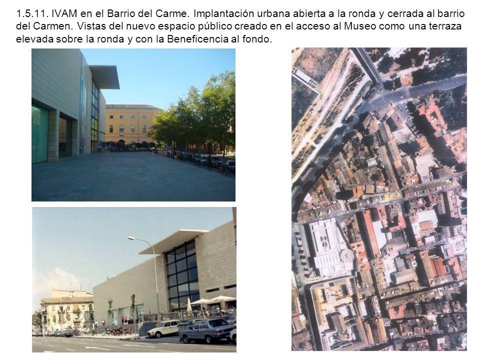 1.5.11. IVAM en el Barrio del Carme. Implantación urbana abierta a la ronda y cerrada al barrio del Carmen. Vistas del nuevo espacio público creado en