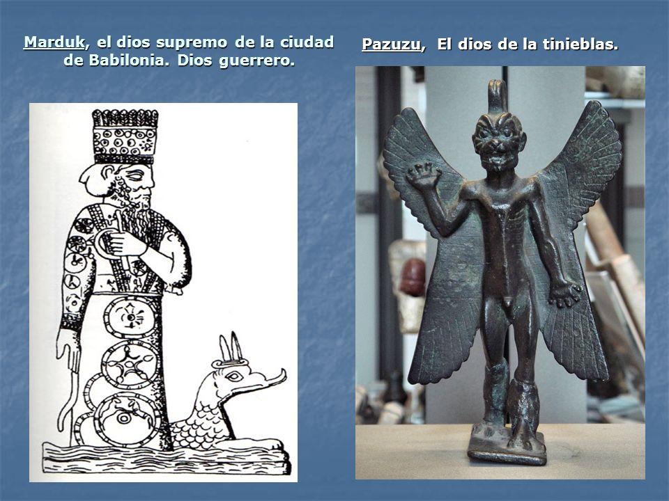 Marduk, el dios supremo de la ciudad de Babilonia. Dios guerrero. Pazuzu, El dios de la tinieblas. Pazuzu, El dios de la tinieblas.