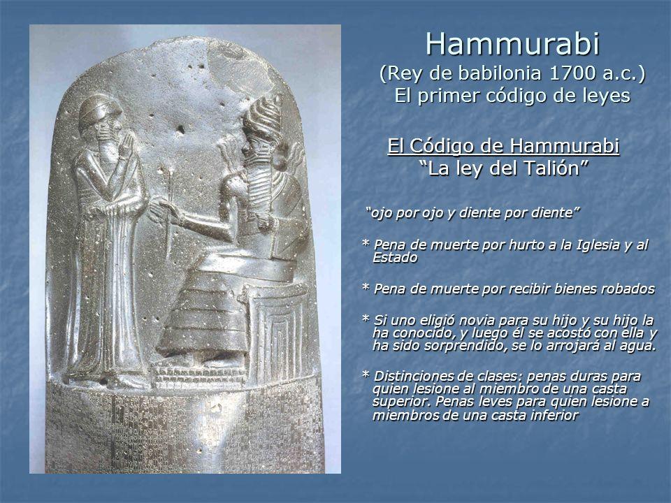Hammurabi (Rey de babilonia 1700 a.c.) El primer código de leyes El Código de Hammurabi El Código de Hammurabi La ley del Talión La ley del Talión ojo