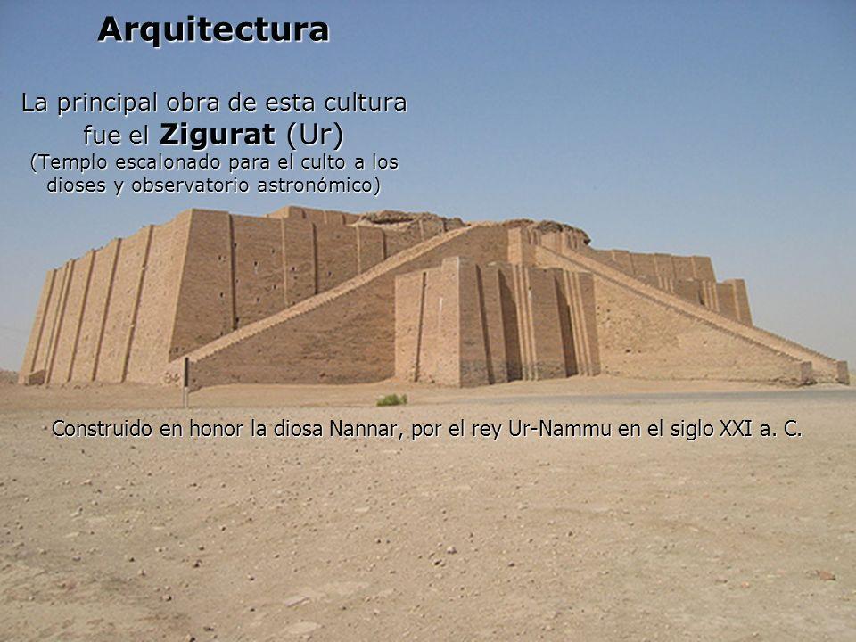 Arquitectura La principal obra de esta cultura fue el Zigurat (Ur) (Templo escalonado para el culto a los dioses y observatorio astronómico) Construid