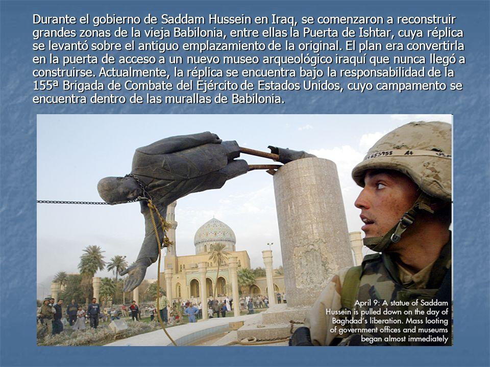 Durante el gobierno de Saddam Hussein en Iraq, se comenzaron a reconstruir grandes zonas de la vieja Babilonia, entre ellas la Puerta de Ishtar, cuya