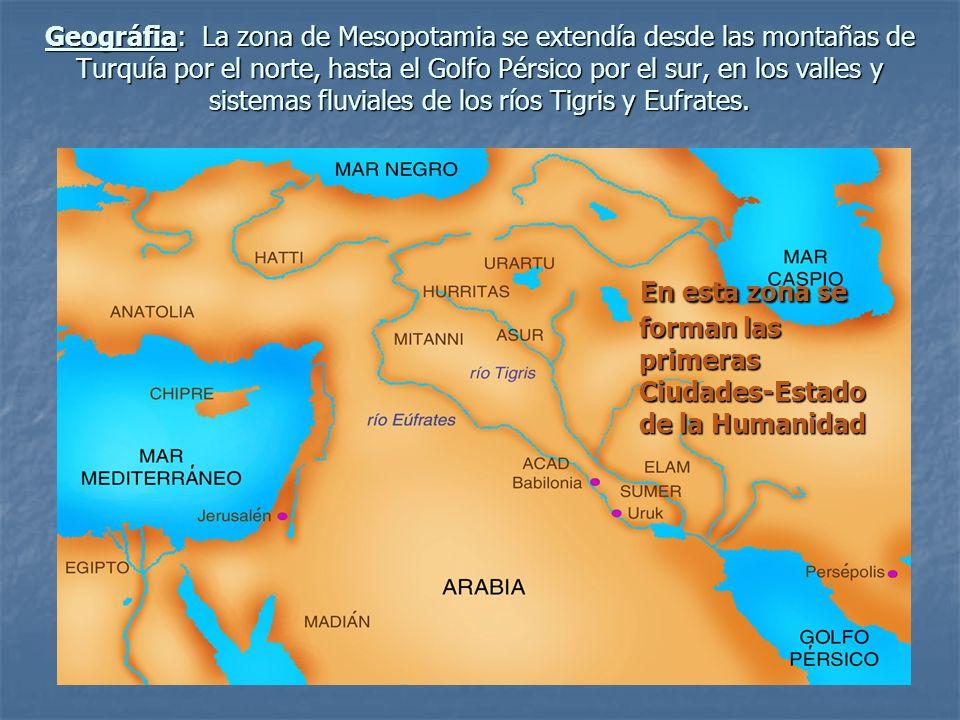 Geográfia: La zona de Mesopotamia se extendía desde las montañas de Turquía por el norte, hasta el Golfo Pérsico por el sur, en los valles y sistemas