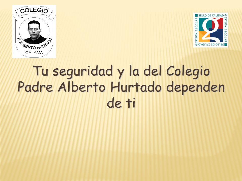 Tu seguridad y la del Colegio Padre Alberto Hurtado dependen de ti