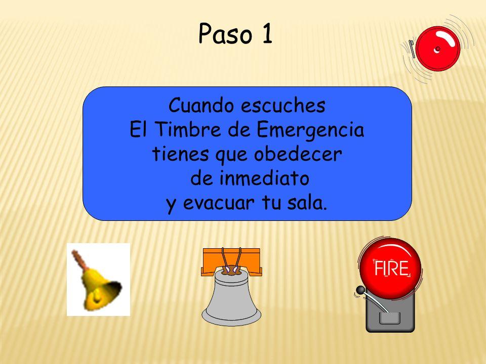 Paso 1 Cuando escuches El Timbre de Emergencia tienes que obedecer de inmediato y evacuar tu sala.
