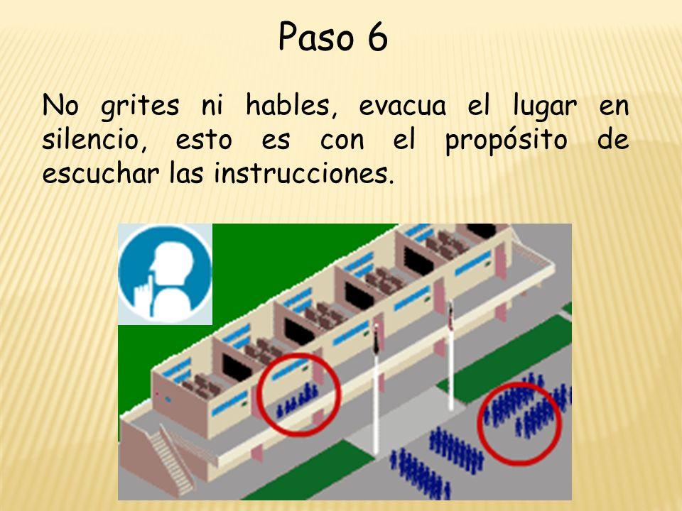 Paso 6 No grites ni hables, evacua el lugar en silencio, esto es con el propósito de escuchar las instrucciones.