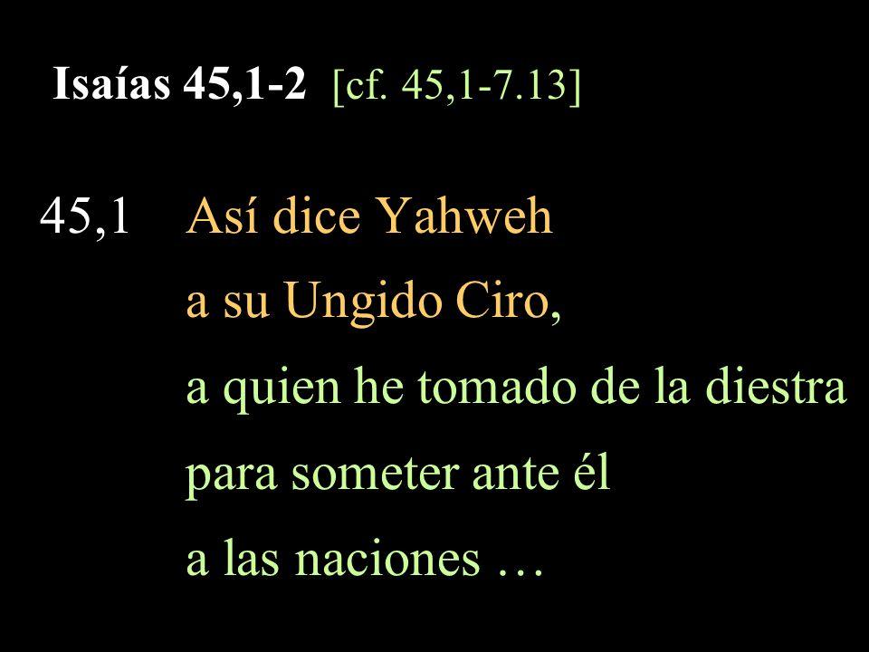 Isaías 45,1 … y desceñir las cinturas de los reyes, para abrir ante él los batientes de modo que no queden cerradas las puertas.