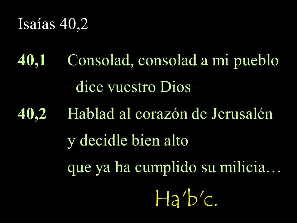 Isaías 40,2 …ya ha satisfecho por su culpa, Hn wO[] hc r>nI yKi pues ha recibido de mano de Yahveh castigo doble por todos sus pecados.