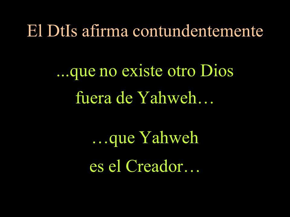 Isaías 45,5-6 Yo soy Yahweh, no hay ningún otro; fuera de mí ningún dios existe.