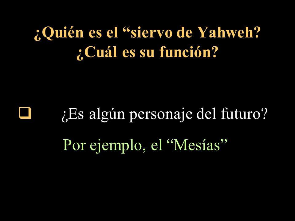 ¿Quién es el siervo de Yahweh.¿Cuál es su función.