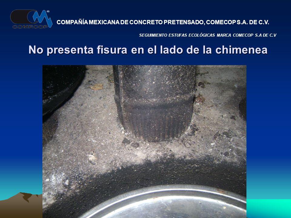 No presenta fisura en el lado de la chimenea SEGUIMIENTO ESTUFAS ECOLÓGICAS MARCA COMECOP S.A DE C.V COMPAÑÍA MEXICANA DE CONCRETO PRETENSADO, COMECOP S.A.