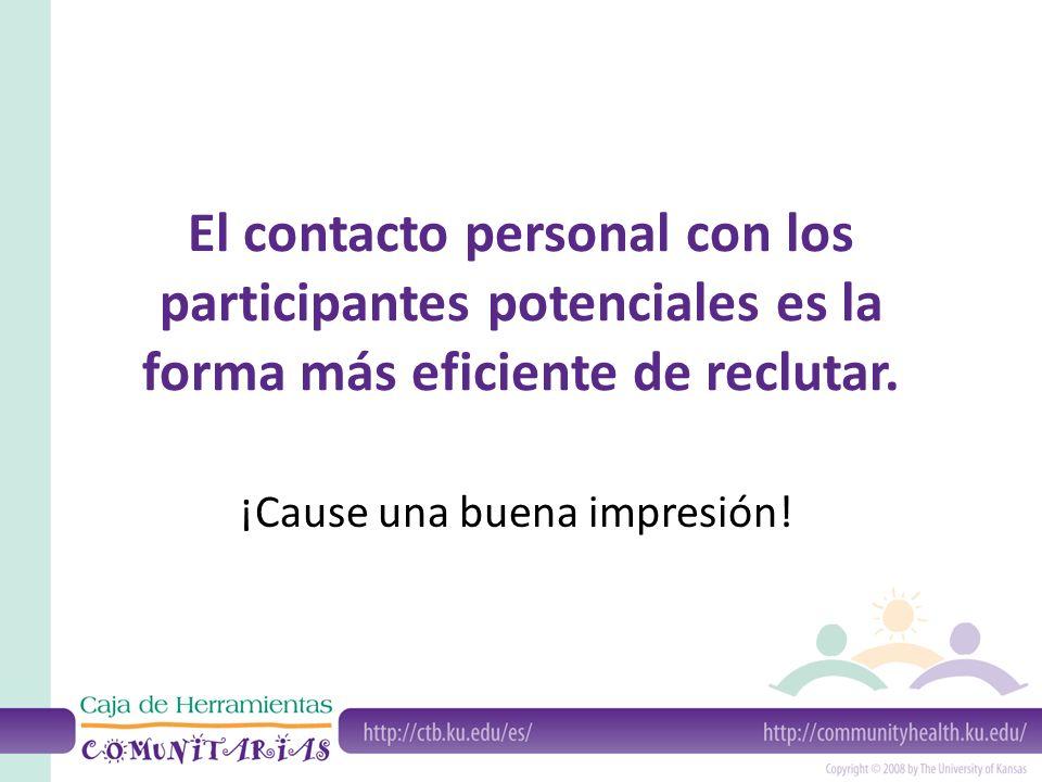 El contacto personal con los participantes potenciales es la forma más eficiente de reclutar. ¡Cause una buena impresión!