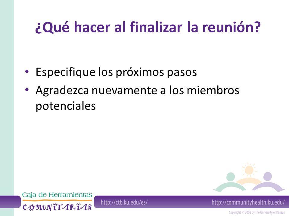 ¿Qué hacer al finalizar la reunión? Especifique los próximos pasos Agradezca nuevamente a los miembros potenciales