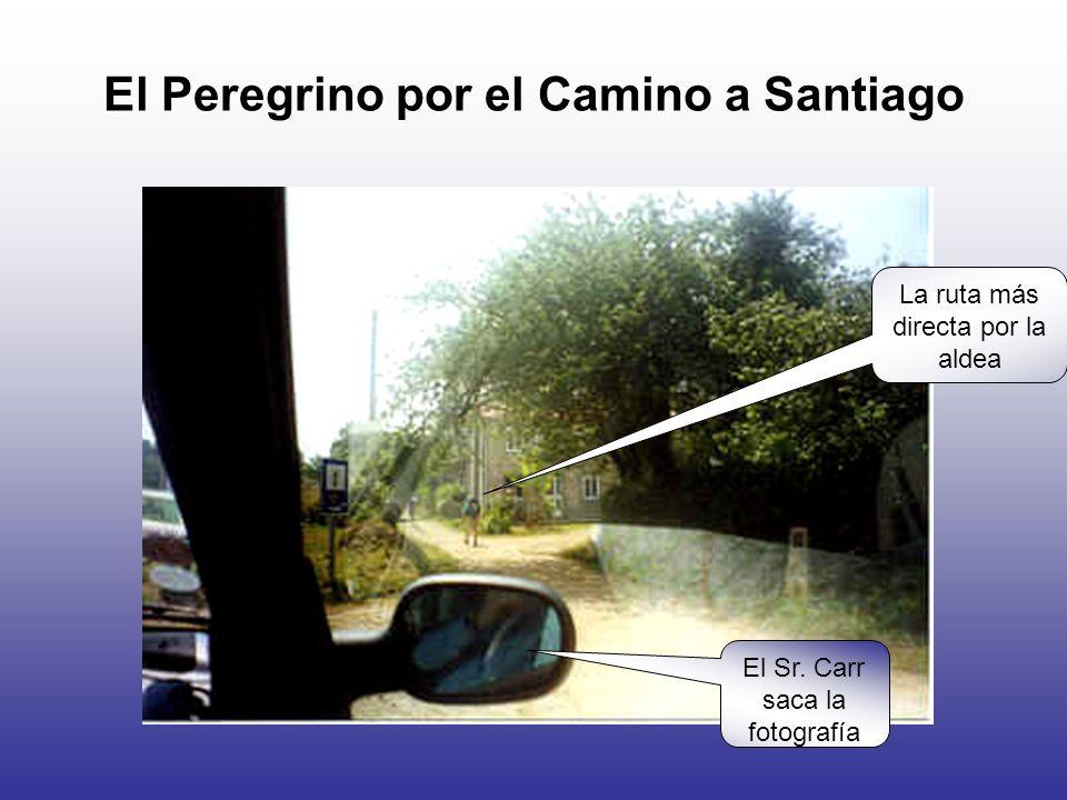 El Peregrino por el Camino a Santiago La ruta más directa por la aldea El Sr.