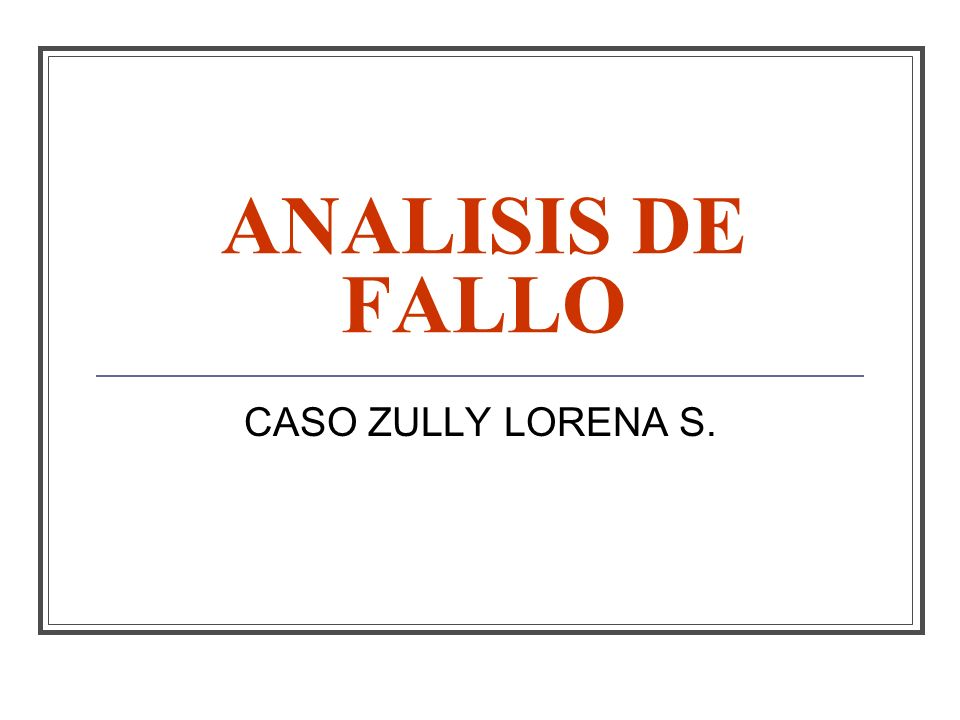 ANALISIS DE FALLO CASO ZULLY LORENA S.