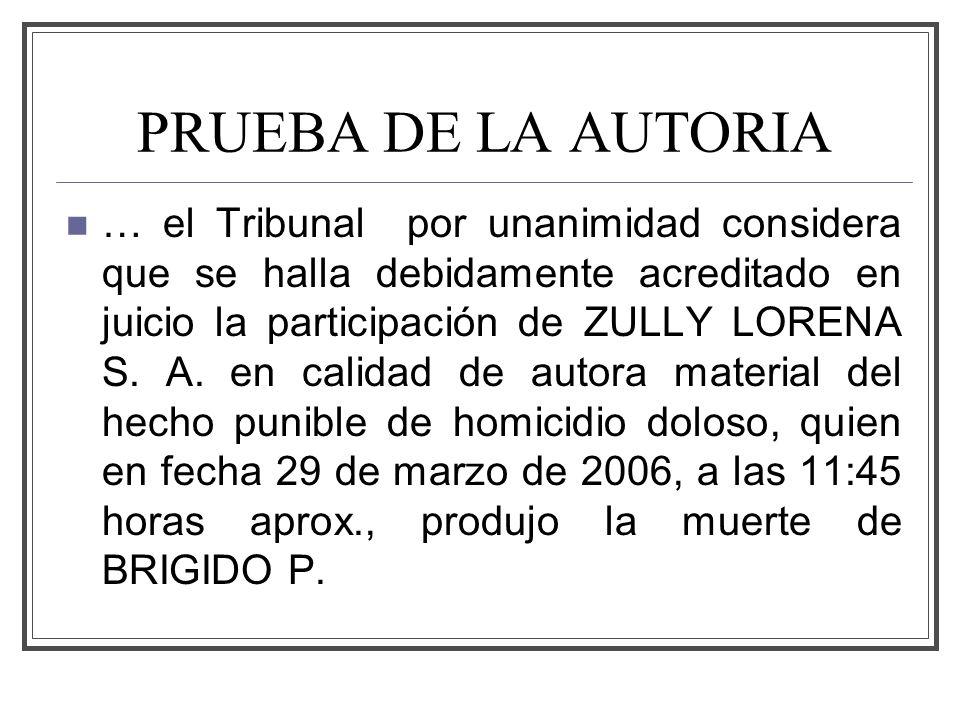 PRUEBA DE LA AUTORIA … el Tribunal por unanimidad considera que se halla debidamente acreditado en juicio la participación de ZULLY LORENA S.
