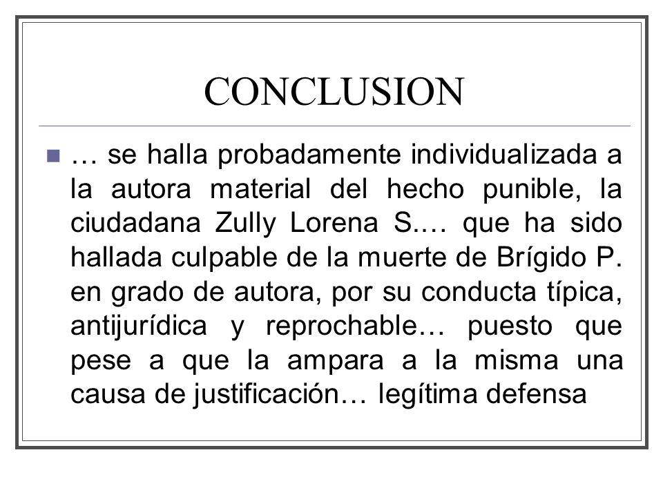 CONCLUSION … se halla probadamente individualizada a la autora material del hecho punible, la ciudadana Zully Lorena S.… que ha sido hallada culpable de la muerte de Brígido P.
