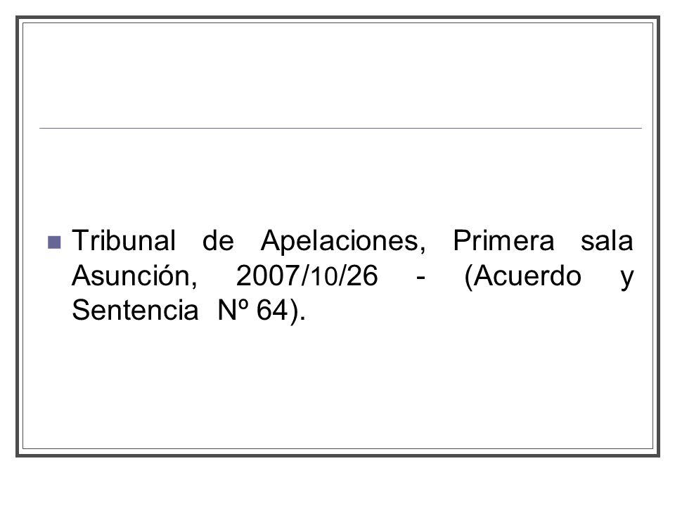 Tribunal de Apelaciones, Primera sala Asunción, 2007/ 10 /26 - (Acuerdo y Sentencia Nº 64).