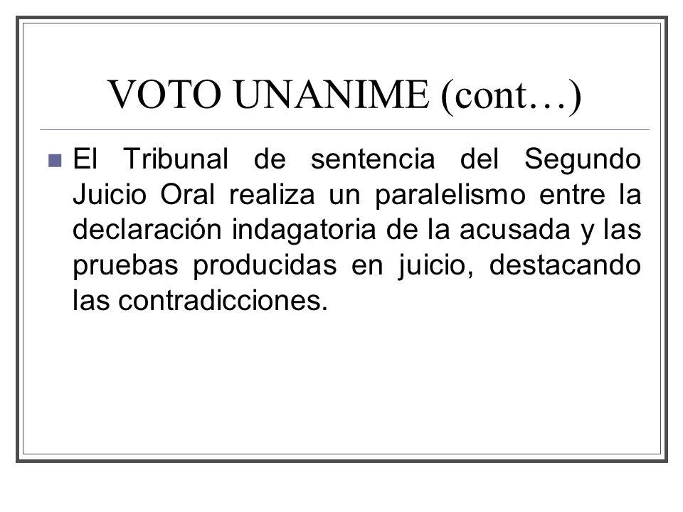 VOTO UNANIME (cont…) El Tribunal de sentencia del Segundo Juicio Oral realiza un paralelismo entre la declaración indagatoria de la acusada y las pruebas producidas en juicio, destacando las contradicciones.