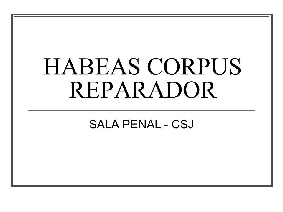 HABEAS CORPUS REPARADOR SALA PENAL - CSJ