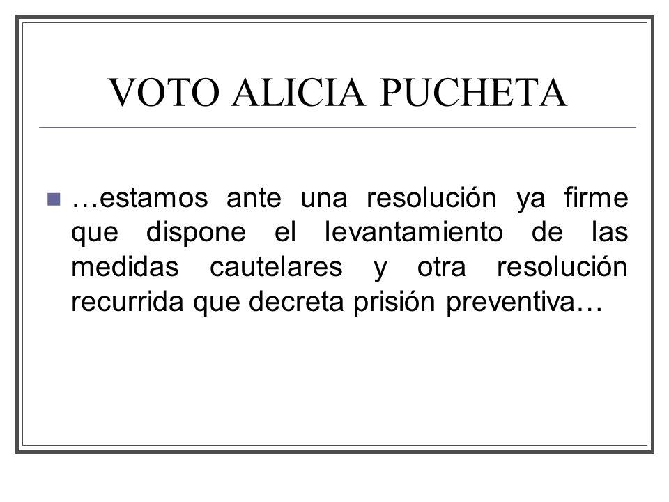 VOTO ALICIA PUCHETA …estamos ante una resolución ya firme que dispone el levantamiento de las medidas cautelares y otra resolución recurrida que decreta prisión preventiva…