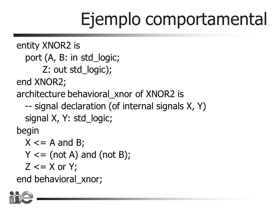Modelo estructural a continuación del encabezado donde se define la entidad (arqu.) se declaran los componentes a utilizar: component NOT1 port (in1: in std_logic; out1: out std_logic); end component;