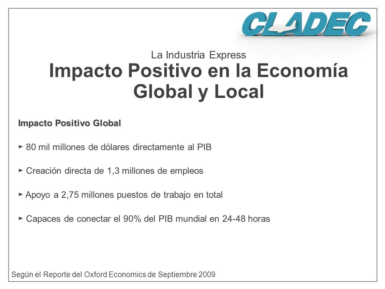 La Industria Express Impacto Positivo en la Economía Global y Local Según el Reporte del Oxford Economics de Septiembre 2009 Impacto Positivo Global 8