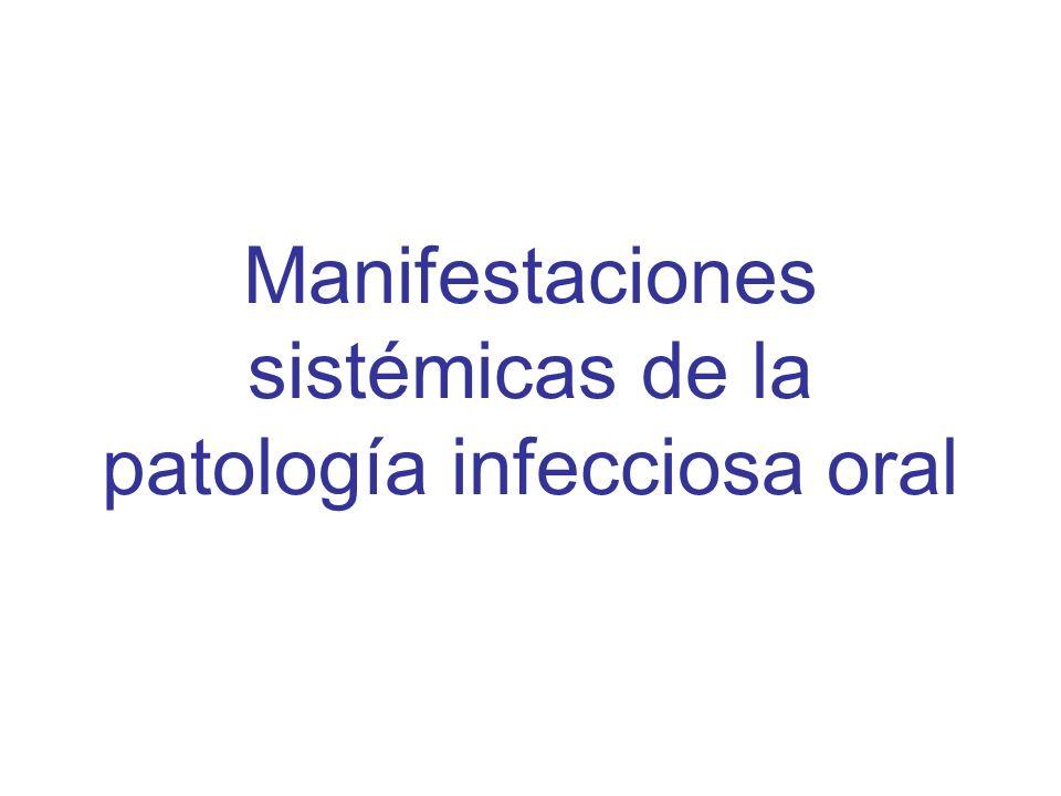 Patologías asociadas a infección oral Bacteriemia y endocarditis Infección secundaria: metástasis séptica Periodontitis como factor de riesgo de enfermedades sistémicas –Enfermedad cardiovascular –R.N.