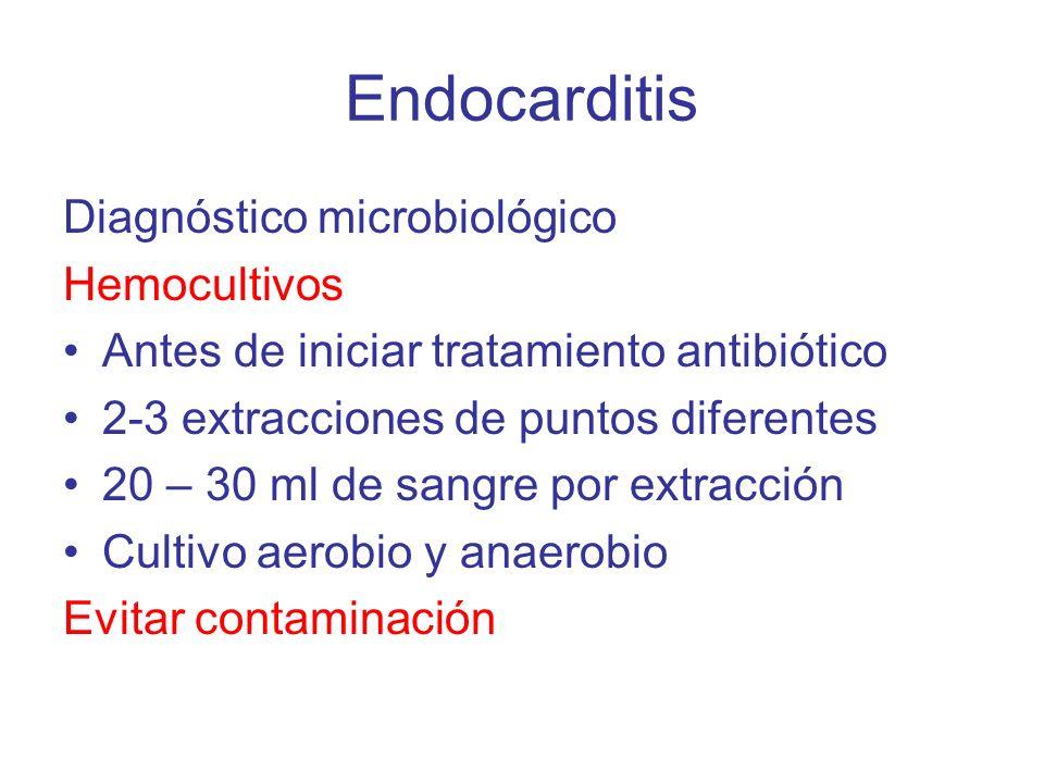 Endocarditis Diagnóstico microbiológico Hemocultivos Antes de iniciar tratamiento antibiótico 2-3 extracciones de puntos diferentes 20 – 30 ml de sang