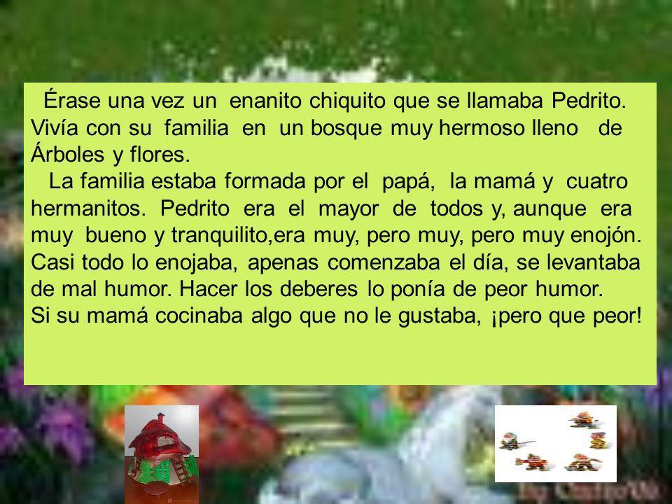 Érase una vez un enanito chiquito que se llamaba Pedrito. Vivía con su familia en un bosque muy hermoso lleno de Árboles y flores. La familia estaba f