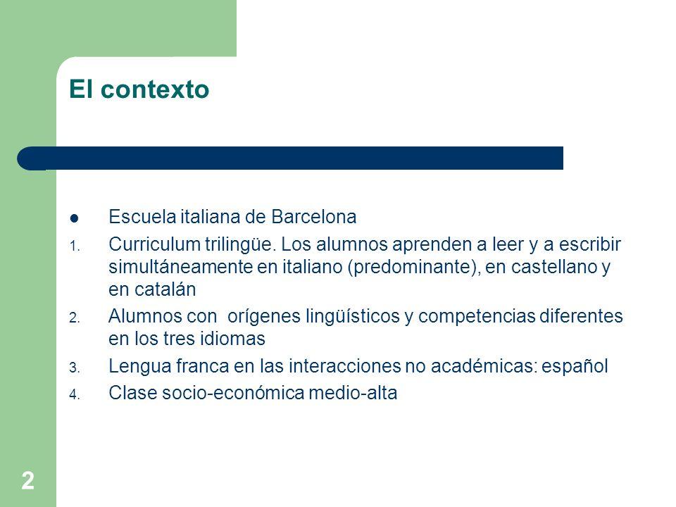 El contexto Escuela italiana de Barcelona 1. Curriculum trilingüe. Los alumnos aprenden a leer y a escribir simultáneamente en italiano (predominante)