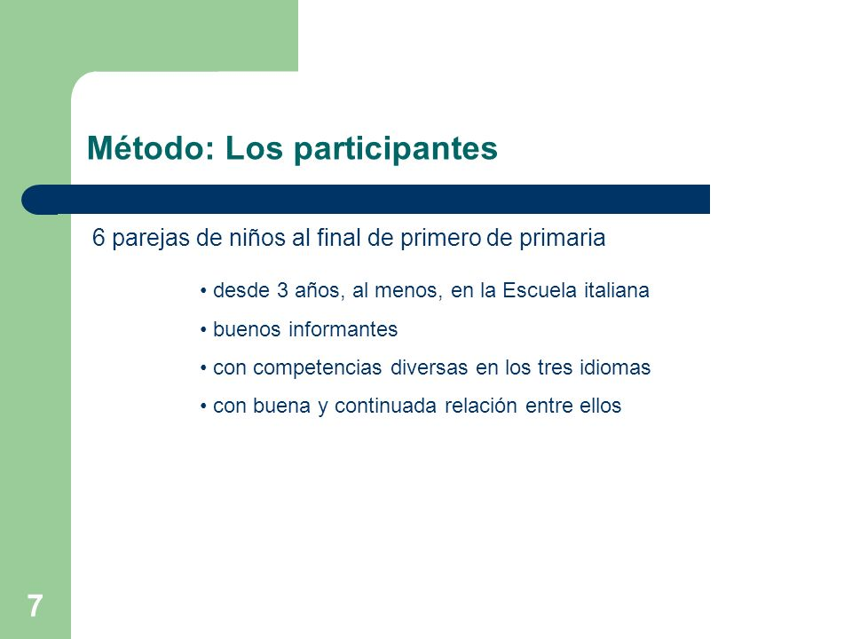 Método: Los participantes 6 parejas de niños al final de primero de primaria desde 3 años, al menos, en la Escuela italiana buenos informantes con com