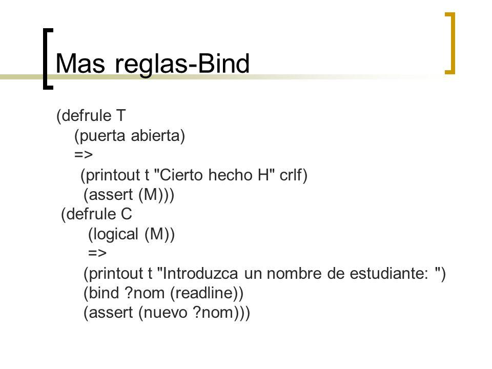 Mas reglas-Bind (defrule T (puerta abierta) => (printout t