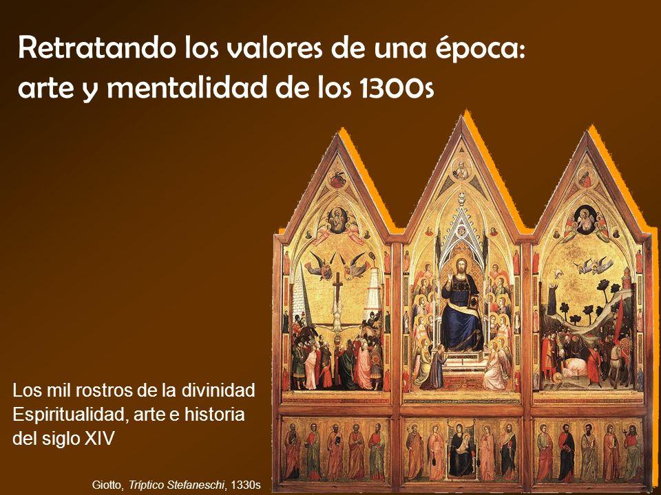 Retratando los valores de una época: arte y mentalidad de los 1300s Los mil rostros de la divinidad Espiritualidad, arte e historia del siglo XIV Giot
