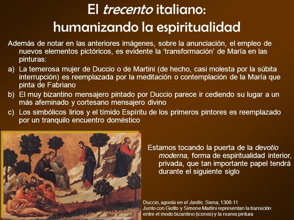 El trecento italiano: humanizando la espiritualidad Además de notar en las anteriores imágenes, sobre la anunciación, el empleo de nuevos elementos pi