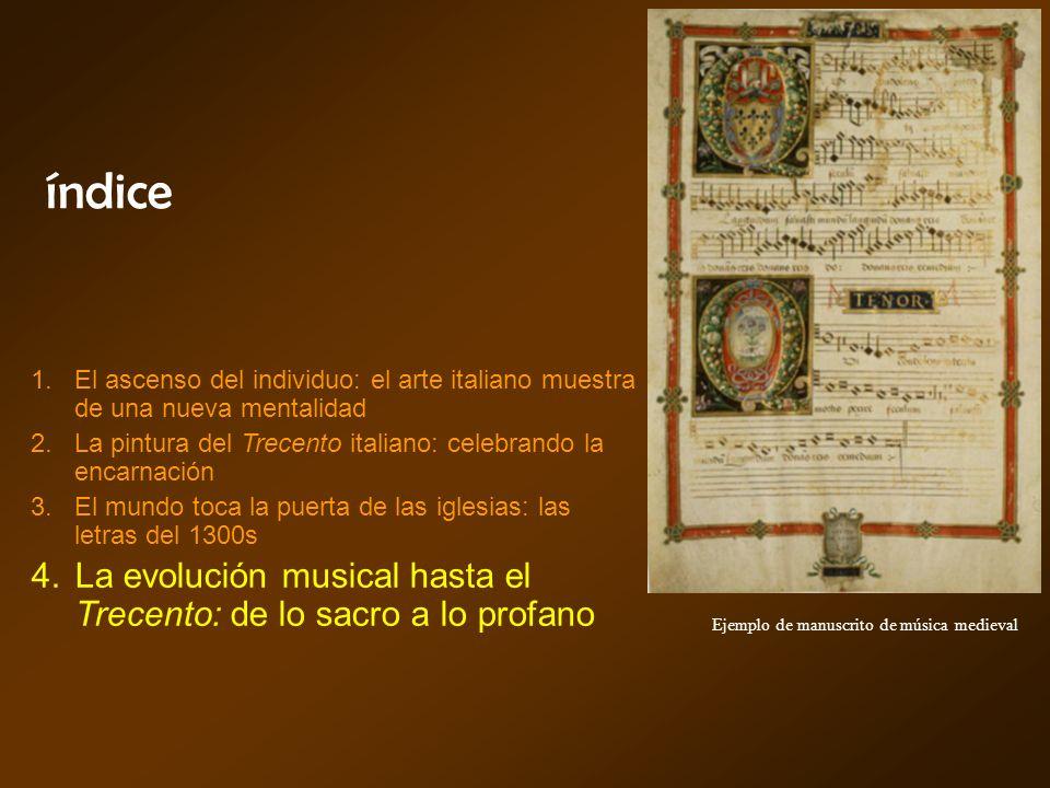 índice Ejemplo de manuscrito de música medieval El ascenso del individuo: el arte italiano muestra de una nueva mentalidad La pintura del Trecento ita