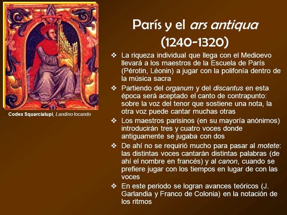 París y el ars antiqua (1240-1320) La riqueza individual que llega con el Medioevo llevará a los maestros de la Escuela de París (Pérotin, Léonin) a j