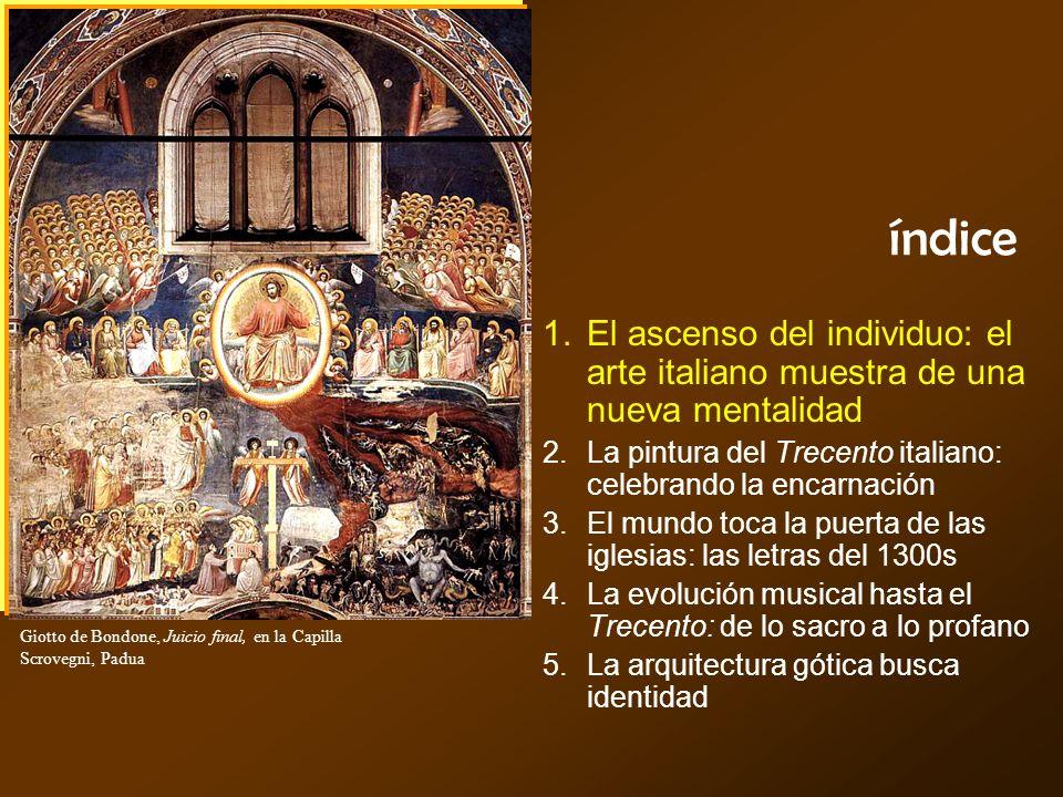 índice El ascenso del individuo: el arte italiano muestra de una nueva mentalidad La pintura del Trecento italiano: celebrando la encarnación El mundo