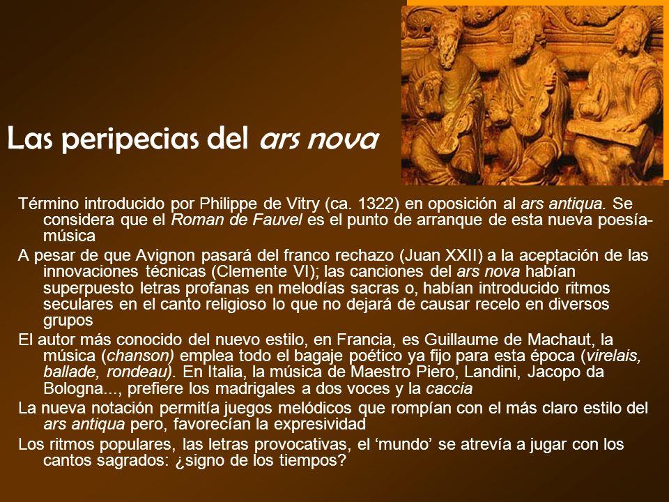 Las peripecias del ars nova Término introducido por Philippe de Vitry (ca. 1322) en oposición al ars antiqua. Se considera que el Roman de Fauvel es e