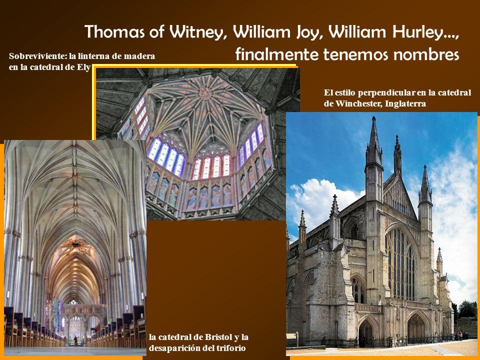 Thomas of Witney, William Joy, William Hurley..., finalmente tenemos nombres Sobreviviente: la linterna de madera en la catedral de Ely El estilo perp