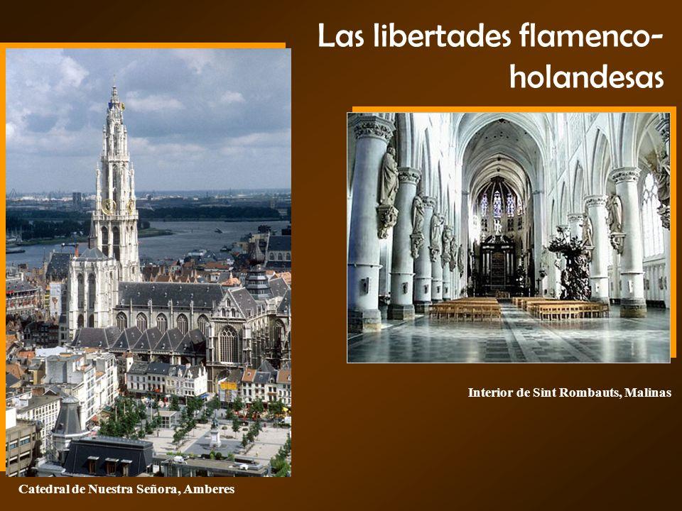 Las libertades flamenco- holandesas Interior de Sint Rombauts, Malinas Catedral de Nuestra Señora, Amberes