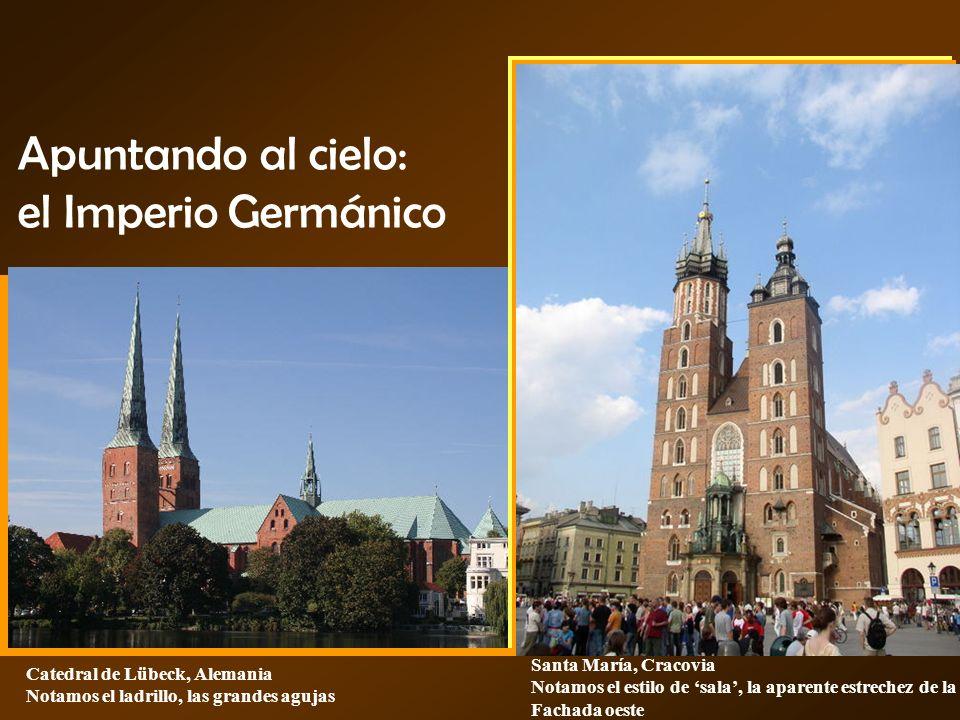 Apuntando al cielo: el Imperio Germánico Catedral de Lübeck, Alemania Notamos el ladrillo, las grandes agujas Santa María, Cracovia Notamos el estilo