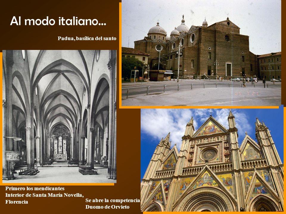 Al modo italiano... Primero los mendicantes Interior de Santa María Novella, Florencia Se abre la competencia Duomo de Orvieto Padua, basílica del san