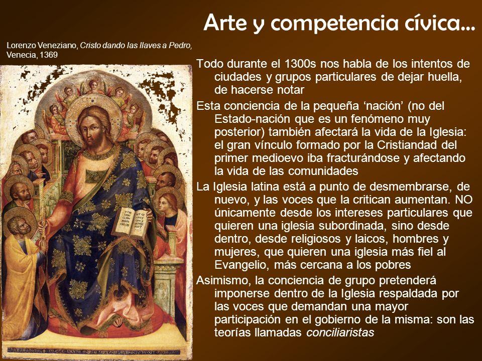 Arte y competencia cívica... Todo durante el 1300s nos habla de los intentos de ciudades y grupos particulares de dejar huella, de hacerse notar Esta