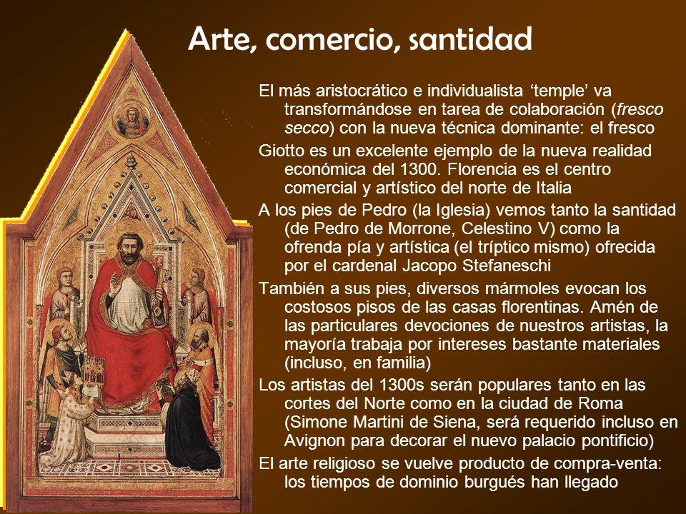 Arte, comercio, santidad El más aristocrático e individualista temple va transformándose en tarea de colaboración (fresco secco) con la nueva técnica