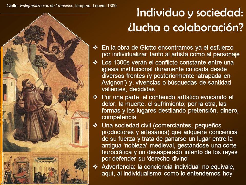 Individuo y sociedad: ¿lucha o colaboración? En la obra de Giotto encontramos ya el esfuerzo por individualizar tanto al artista como al personaje Los