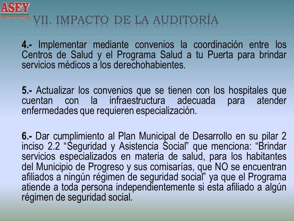 4.- Implementar mediante convenios la coordinación entre los Centros de Salud y el Programa Salud a tu Puerta para brindar servicios médicos a los der
